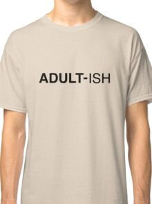 ADULT-Ish Shirt and More Classic T-Shirt