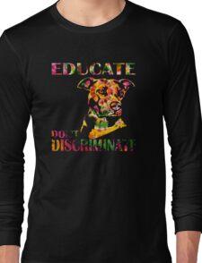 EDUCATE DON'T DISCRIMINATE Long Sleeve T-Shirt