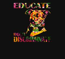 EDUCATE DON'T DISCRIMINATE Unisex T-Shirt
