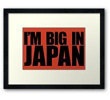 I'M BIG IN JAPAN Framed Print