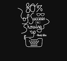80% of Success is Showing Up - Woody Allen [BLACK] Unisex T-Shirt