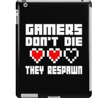 Gamers Dont Die They Respawn iPad Case/Skin