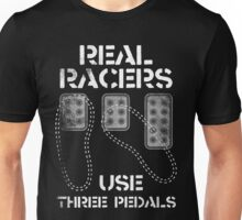 Real Racers Use Three Pedals Unisex T-Shirt