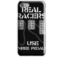 Real Racers Use Three Pedals iPhone Case/Skin