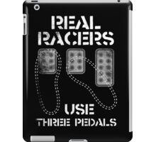 Real Racers Use Three Pedals iPad Case/Skin
