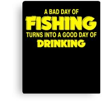 A Bad Day Of Fishing Turn Into A Good Day Of Drinking Canvas Print