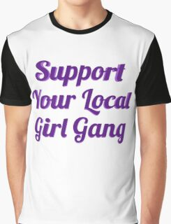 SUPPORT YOUR LOCAL GIRL GANG Graphic T-Shirt