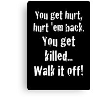 you get killed, walk it off! captain America quote Canvas Print