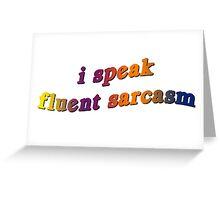 I SPEAK FLUENT SARCASM Greeting Card