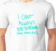 I Can't Always Be Strong Unisex T-Shirt