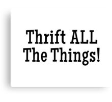 Thrift ALL The Things! Thrifting Design Canvas Print