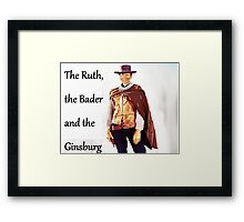 The Ruth, the Bader and the Ginsburg Framed Print