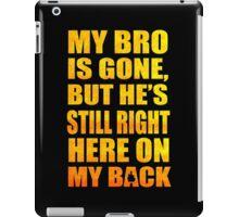 My Brok Is Goen, But He's Still Right Here On My Back iPad Case/Skin