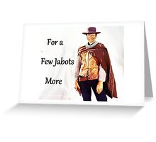 For a Few Jabots More Greeting Card