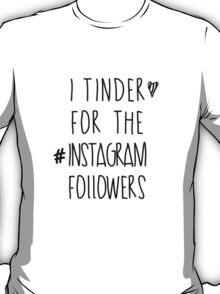 Tinder 4 Instagram T-Shirt
