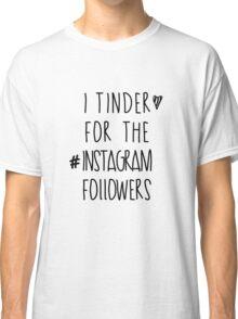 Tinder 4 Instagram Classic T-Shirt