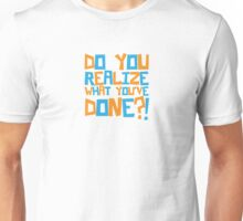 Dumb and Dumber - Do you realize what you've done?! Unisex T-Shirt