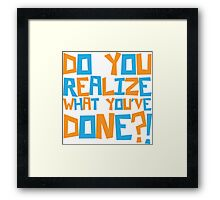 Dumb and Dumber - Do you realize what you've done?! Framed Print