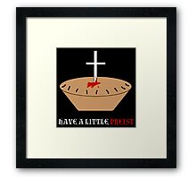 Have a Little Priest Framed Print