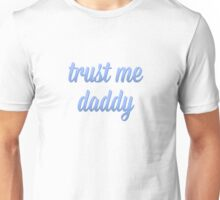 TRUST ME DADDY Unisex T-Shirt