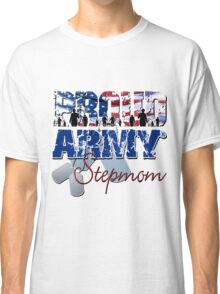 Proud Army StepMom Classic T-Shirt