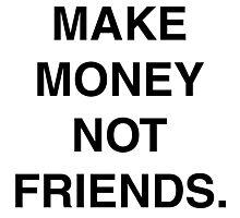 MAKE MONEY NOT FRIENDS Photographic Print
