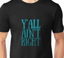 Y'all ain't right Unisex T-Shirt