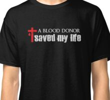 A Blood Donor Save My Life - Christian  Classic T-Shirt