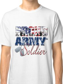 Proud Army Soldier Classic T-Shirt