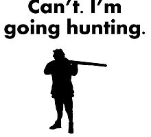 Can't I'm Going Hunting by kwg2200