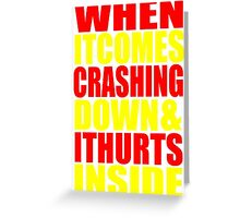 When It Comes Crashing Down... Greeting Card