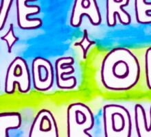 We are made of stardust Sticker
