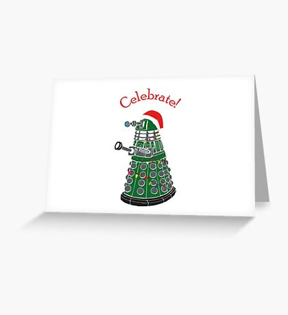 Dalek - Celebrate! Greeting Card