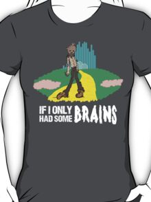 If I Only Had Some Brains - Wizard of Oz Scarecrow Parody T-Shirt
