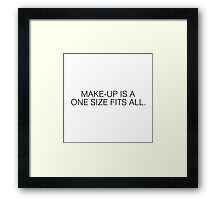 MAKE UP IS A ONE SIZE FITS ALL Framed Print