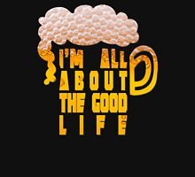 All about the good life Unisex T-Shirt