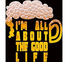 All about the good life Photographic Print