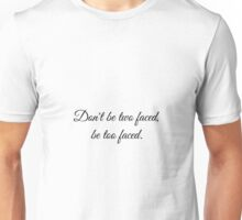 Don't be two faced, be too faced.  Unisex T-Shirt