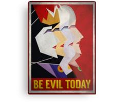 Be Evil Today Metal Print