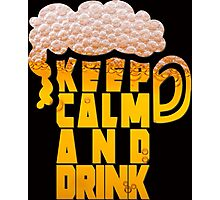 Keep calm and drink Photographic Print