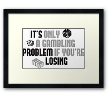 It's only a gambling problem if you're losing Framed Print