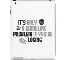 It's only a gambling problem if you're losing iPad Case/Skin