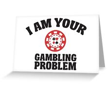 I am your gambling problem  Greeting Card