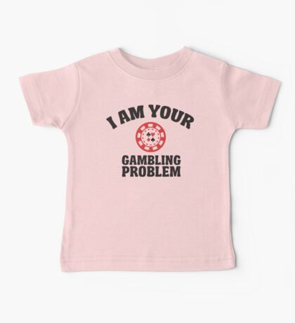 I am your gambling problem  Baby Tee
