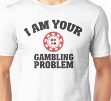 I am your gambling problem  Unisex T-Shirt