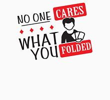 Poker: No one cares what you folded Unisex T-Shirt