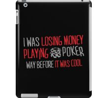 I was losing money at poker before it was cool iPad Case/Skin