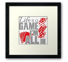 Life is a game and I'm all in Framed Print