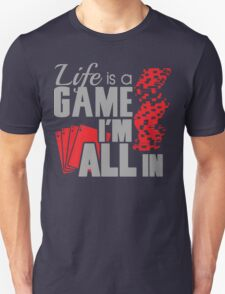 Life is a game and I'm all in T-Shirt