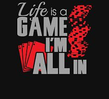 Life is a game and I'm all in Unisex T-Shirt